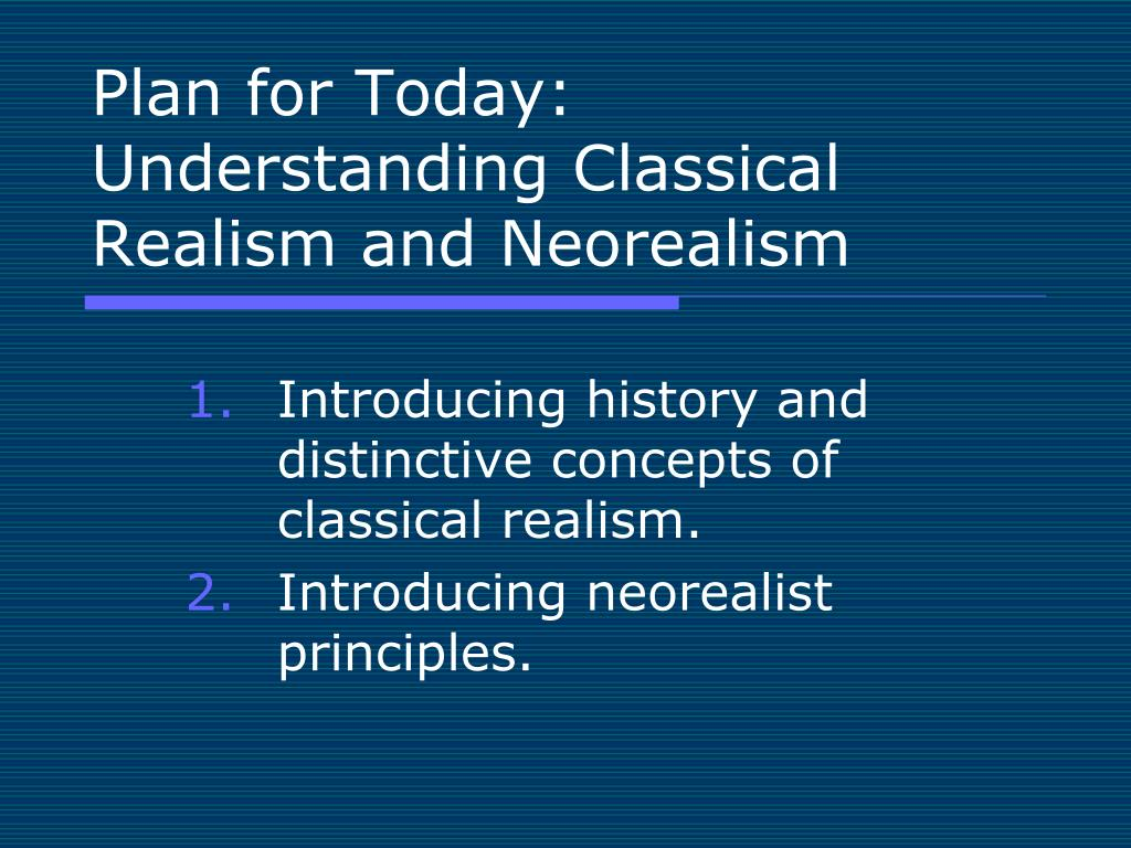 plan for today understanding classical realism and neorealism l.