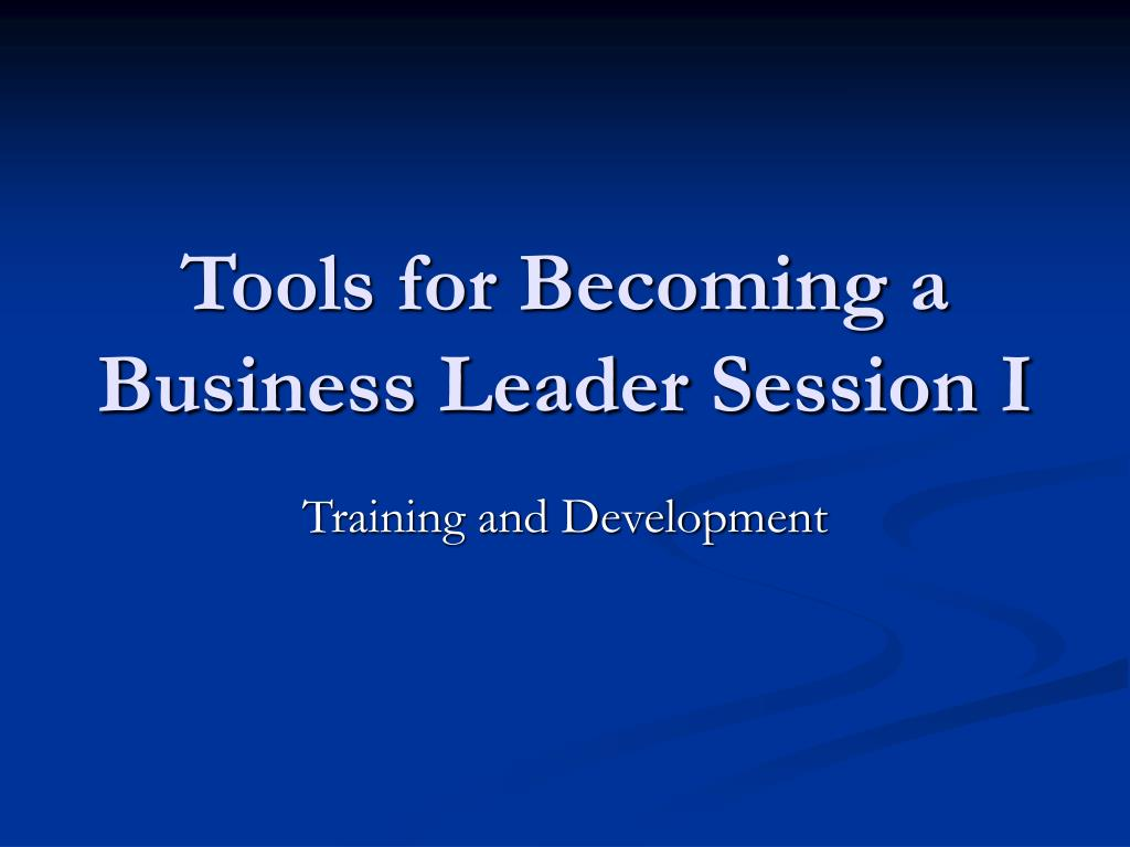 tools for becoming a business leader session i l.