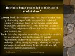 how have banks responded to their loss of market share