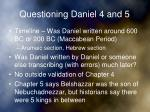 questioning daniel 4 and 5