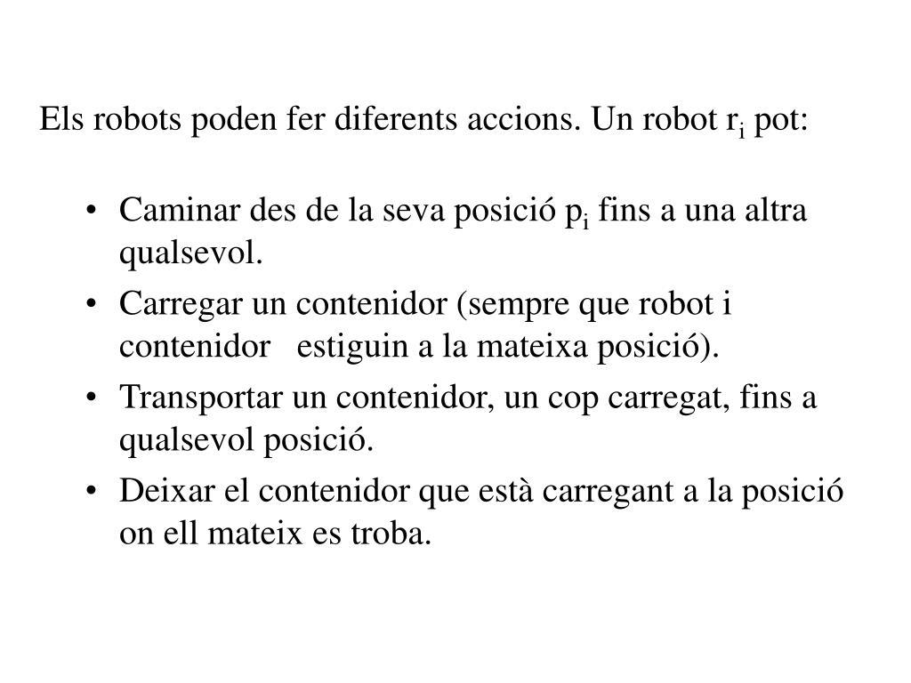 Els robots poden fer diferents accions. Un robot r