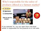 who s responsible for the safety of products offered at a farmers market