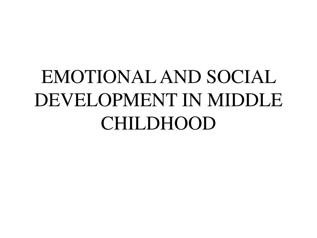 emotional and social development in middle childhood l.