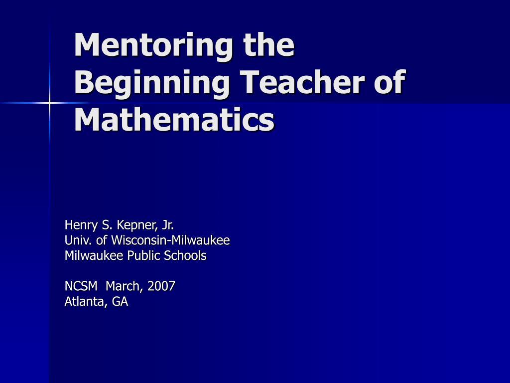 mentoring the beginning teacher of mathematics l.