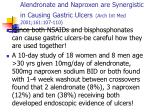 alendronate and naproxen are synergistic in causing gastric ulcers arch int med 2001 161 107 110