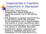 inappropriate in cognitive impairment or depression