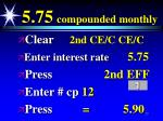 5 75 compounded monthly