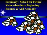 summary solved for future value when have beginning balance add annually