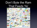 don t byte the ram that feeds ya