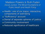 madison powers ruth faden social justice the moral foundations of public health and health policy