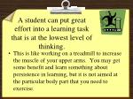 a student can put great effort into a learning task that is at the lowest level of thinking