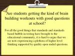 are students getting the kind of brain building workouts with good questions at school