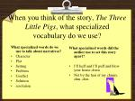 when you think of the story the three little pigs what specialized vocabulary do we use
