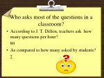 who asks most of the questions in a classroom