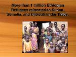 more than 1 million ethiopian refugees relocated to sudan somalia and djibouti in the 1980s