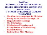 part four pastoral care of the family stages structures agents and situations