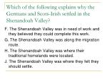 which of the following explains why the germans and scots irish settled in the shenandoah valley