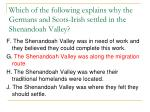 which of the following explains why the germans and scots irish settled in the shenandoah valley53