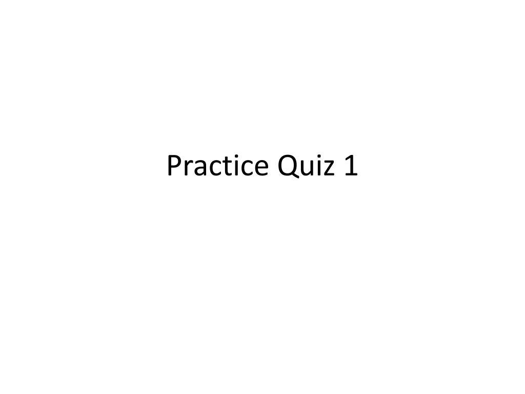 practice quiz 1 l.
