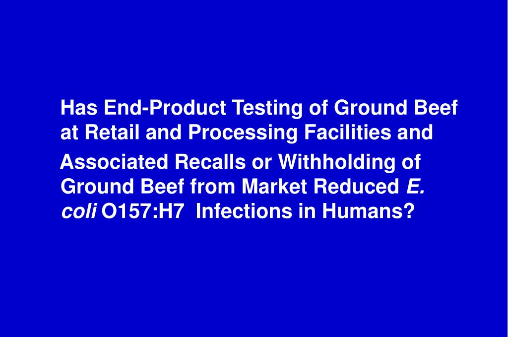 Has End-Product Testing of Ground Beef at Retail and Processing Facilities and