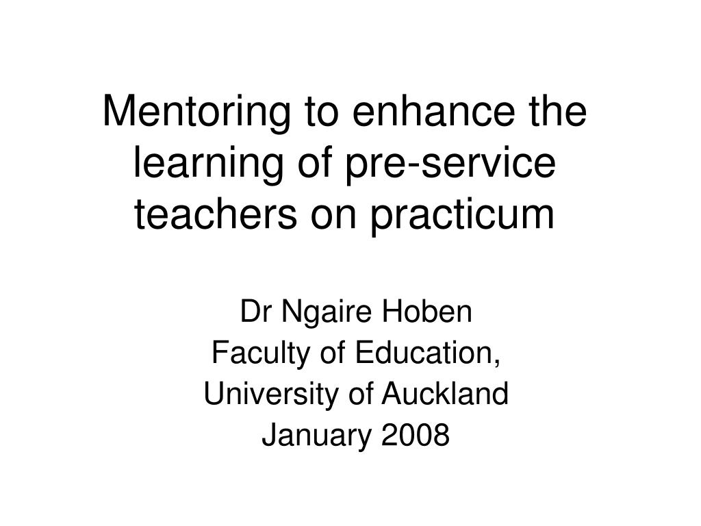 mentoring to enhance the learning of pre service teachers on practicum l.