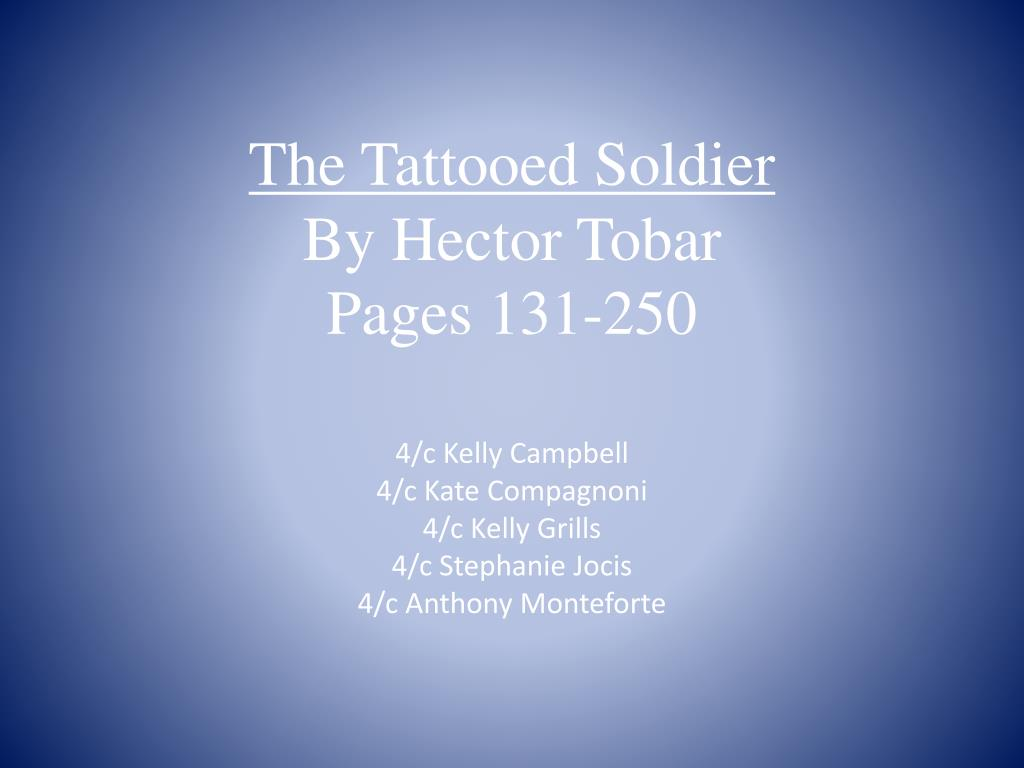 the tattooed soldier by hector tobar pages 131 250 l.