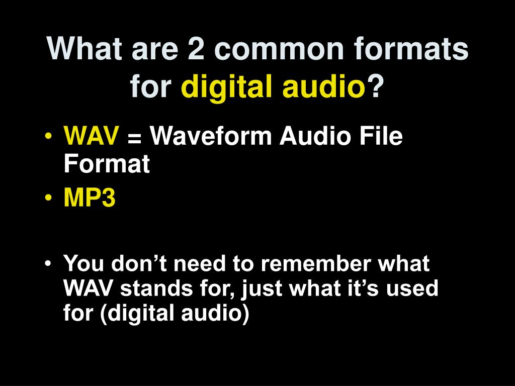 What are 2 common formats for