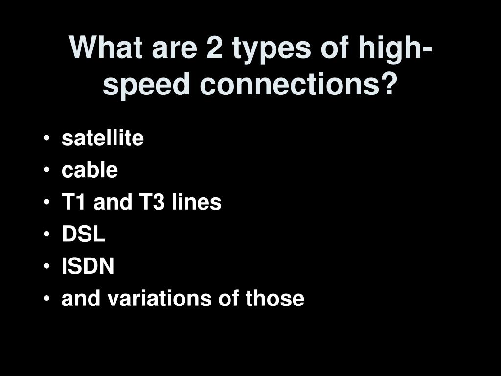 What are 2 types of high-speed connections?