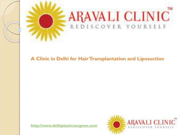 a clinic in delhi for hair transplantation and liposuction http www delhiplasticsurgeon com n.