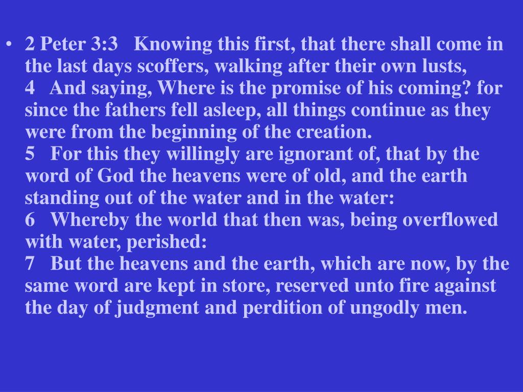 2 Peter 3:3Knowing this first, that there shall come in the last days scoffers, walking after their own lusts,
