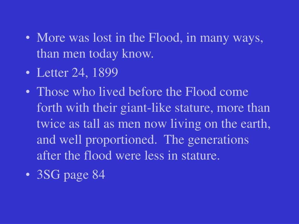 More was lost in the Flood, in many ways, than men today know.