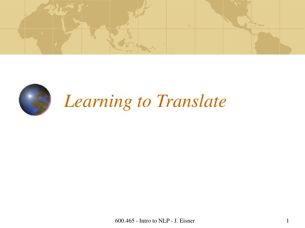 learning to translate l.