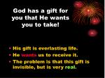 god has a gift for you that he wants you to take