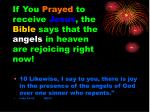 if you prayed to receive jesus the bible says that the angels in heaven are rejoicing right now