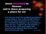 jesus ascended to heaven and is there preparing a place for us