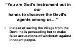 you are god s instrument put in our hands to discover the devil s agents among us