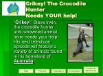 crikey the crocodile hunter needs your help