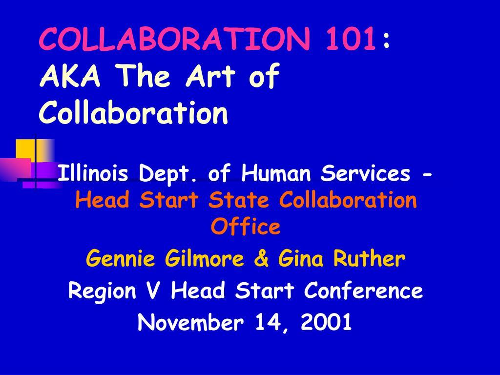 collaboration 101 aka the art of collaboration l.