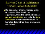 extreme cases of indifference curves perfect substitutes