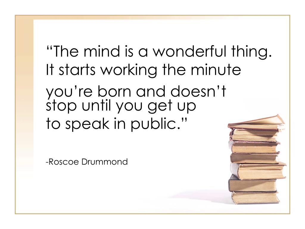 the mind is a wonderful thing it starts working the minute you re born and doesn t l.