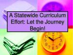 a statewide curriculum effort let the journey begin