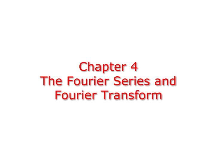 chapter 4 the fourier series and fourier transform n.
