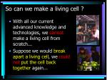 so can we make a living cell
