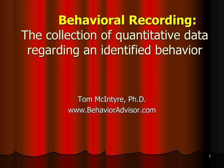 Behavioral recording the collection of quantitative data regarding an identified behavior