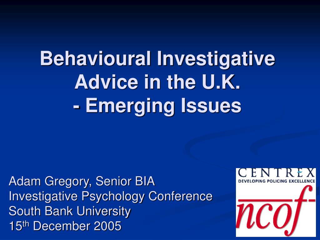 behavioural investigative advice in the u k emerging issues l.