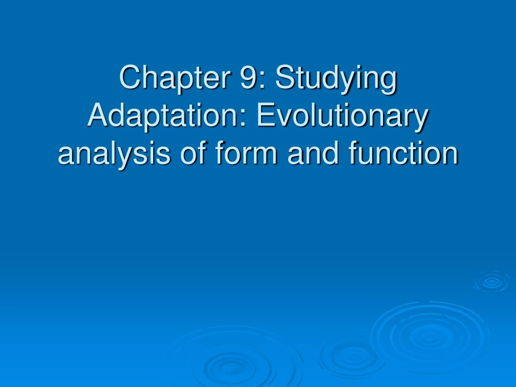 chapter 9 studying adaptation evolutionary analysis of form and function l.