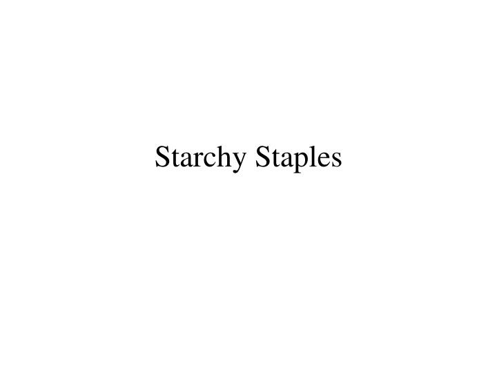 Starchy staples