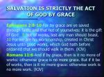 salvation is strictly the act of god by grace