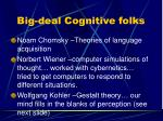 big deal cognitive folks