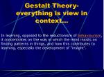 gestalt theory everything is view in context